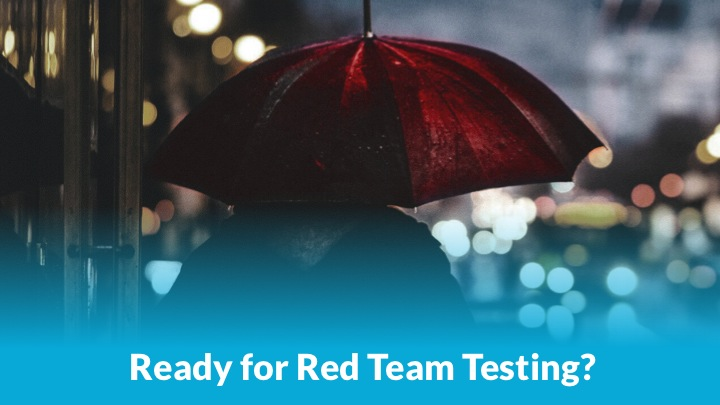 Are you ready for Red Team Testing