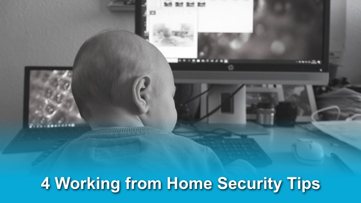 4 Working from Home Security Tips